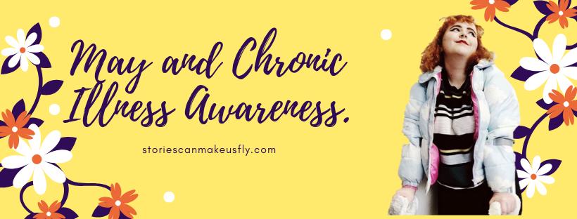 May and Chronic Illness Awareness.